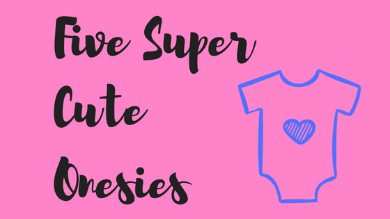 5 Super Cute Baby Onesies